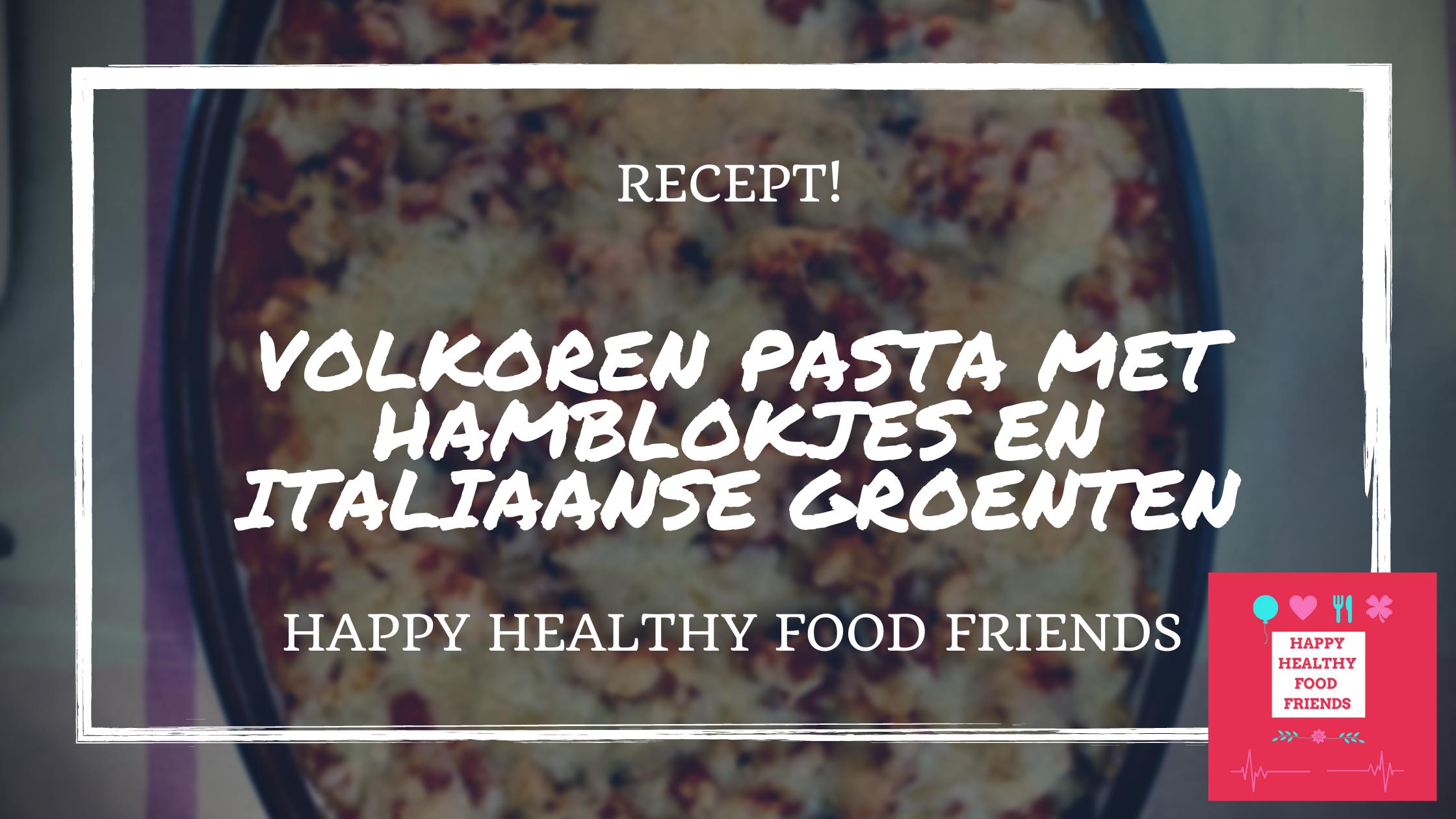 Volkoren pasta met hamblokjes en Italiaanse groenten