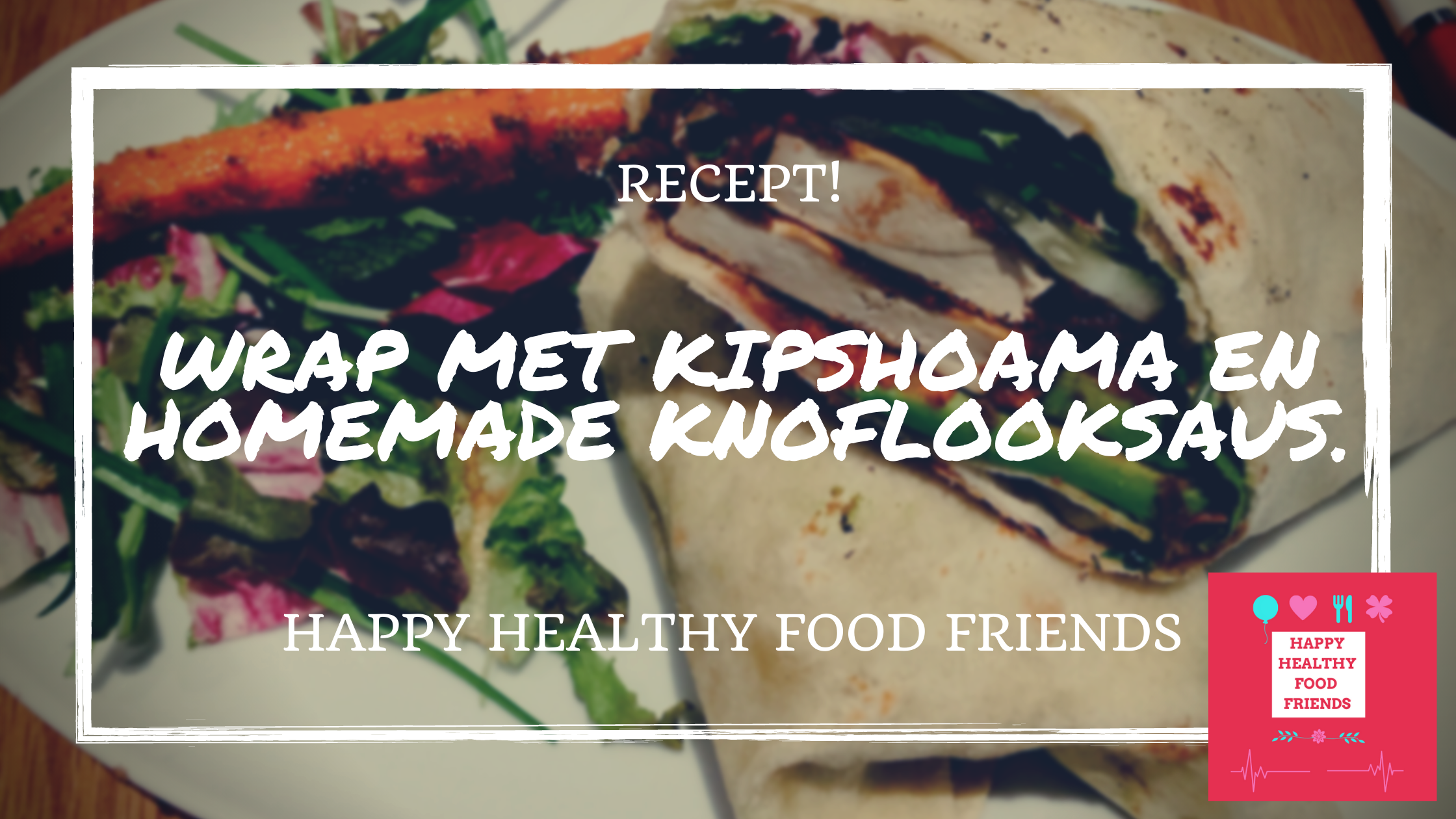 Wrap met kipshoarma en homemade knoflooksaus